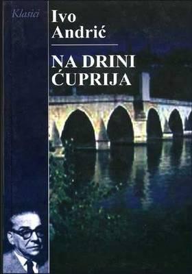 Na Drini Cuprija Ivo Andric Analiza Prepricano Lektira