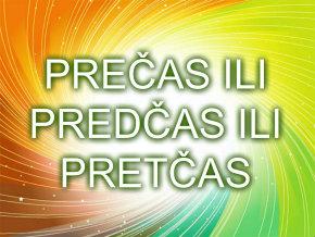 Precas ili predcas ili pretcas